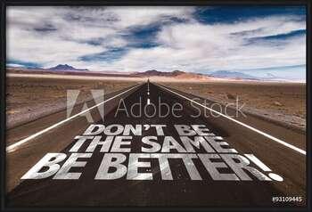 Don't Be the Same, Be Better! Innrammede plakater